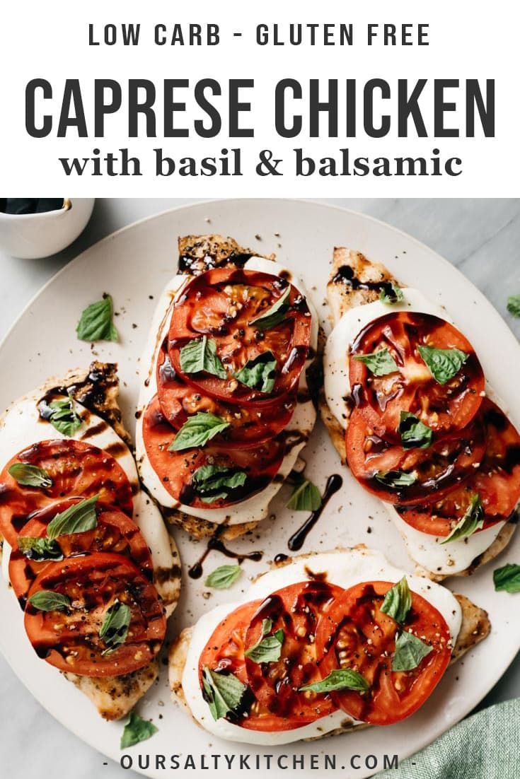 Caprese Chicken Quick, easy, seasonal weeknight dinners don't get much better than Caprese Chicken! Grilled chicken is topped with mozzarella, fresh tomato slices, basil, and balsamic. This low carb and gluten free dinner recipe can be on your table in under 30 minutes. This simple, elegant meal is made for summer and guaranteed to become a family favorite.