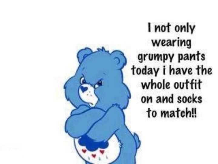 This is funny because I have grumpy pants.