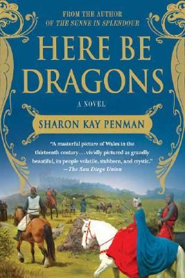 Here Be Dragons By Sharon Kay Penman Here Be Dragons Books Best Historical Fiction