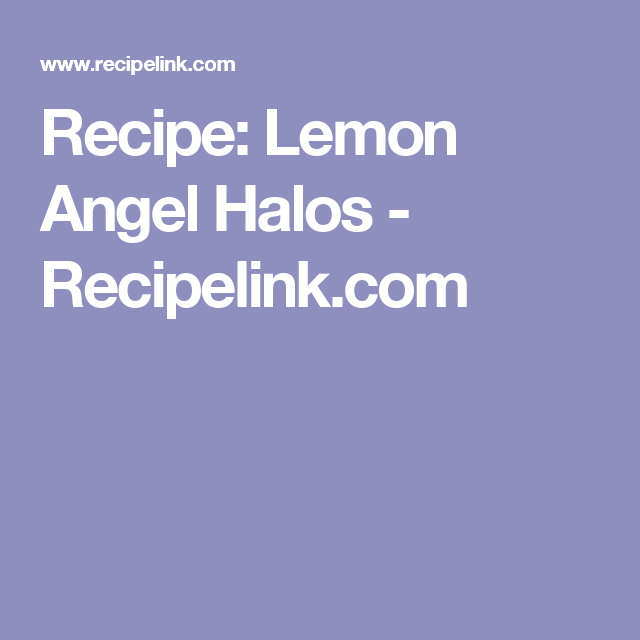 Recipe: Lemon Angel Halos - Recipelink.com