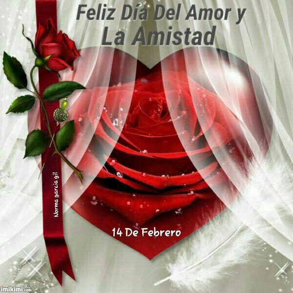 Feliz día del amor y la amistad  Feliz 14 de Febrero