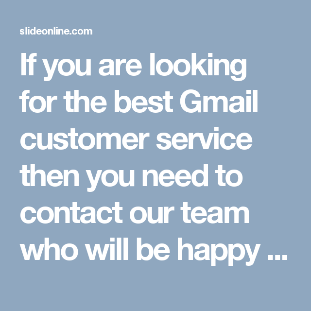 If you are looking for the best Gmail customer service