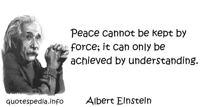 Peace Cannot Be Kept By Force It Can Only Achieved Understanding Technology Quotes Essay On Einstein