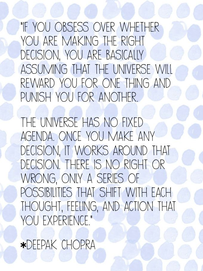 If You Obsess Over Whether You Are Making The Right Decision You