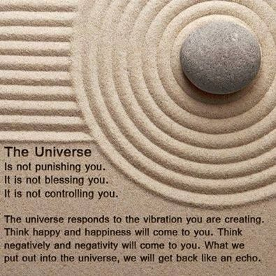The Universe responds to the vibration you are creating.
