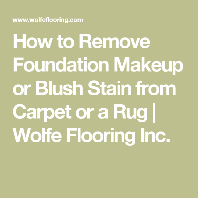 How To Remove Foundation Makeup Or Blush Stain From Carpet Or A Rug Wolfe Flooring Inc No Foundation Makeup Stain Remover Carpet Stain Removal Guide
