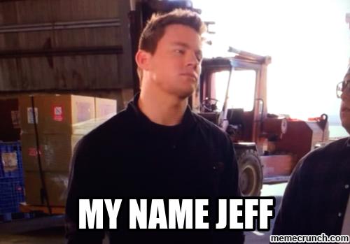 My Name Jeff Favorite Movie Quotes Street Film 22 Jump Street