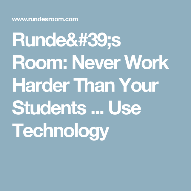 Never Work Harder Than Your Students     Use Technology | School