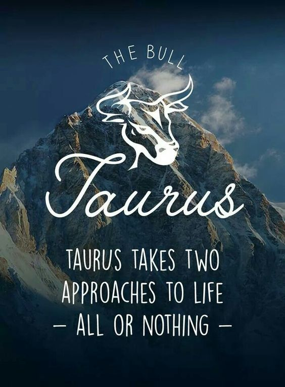 All About Taurus >> Taurus takes two approaches to life. All or Nothing