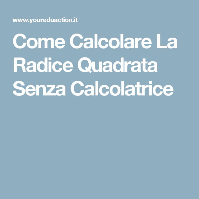 Come Calcolare La Radice Quadrata Senza Calcolatrice ...