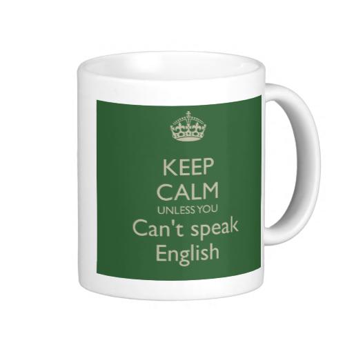 KEEP CALM UNLESS YOU Can't speak English mug.
