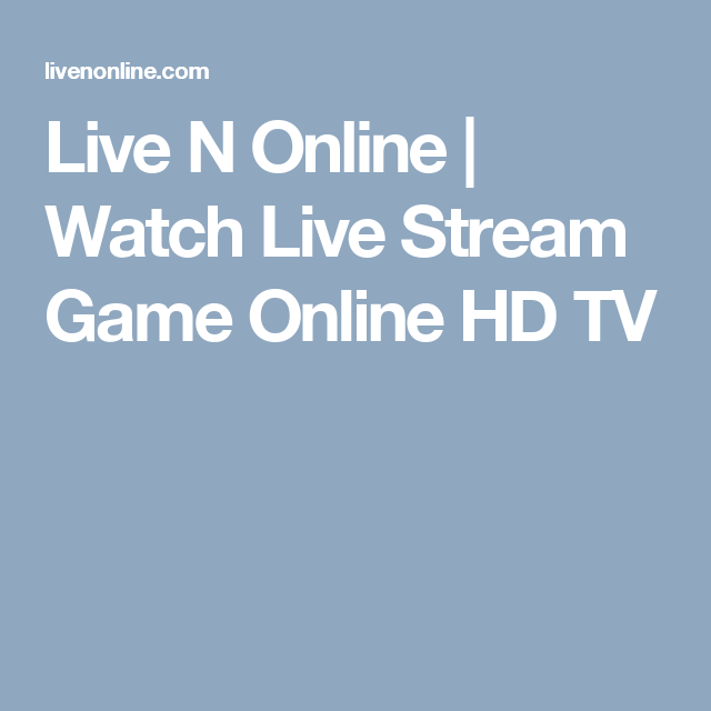 Live N Online | Watch Live Stream Game Online HD TV