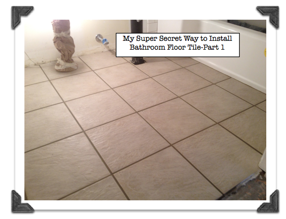 Post Image For My Super Secret Way To Install Bathroom Floor Tile Part 1