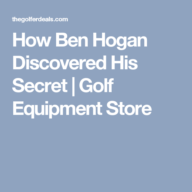How Ben Hogan Discovered His Secret