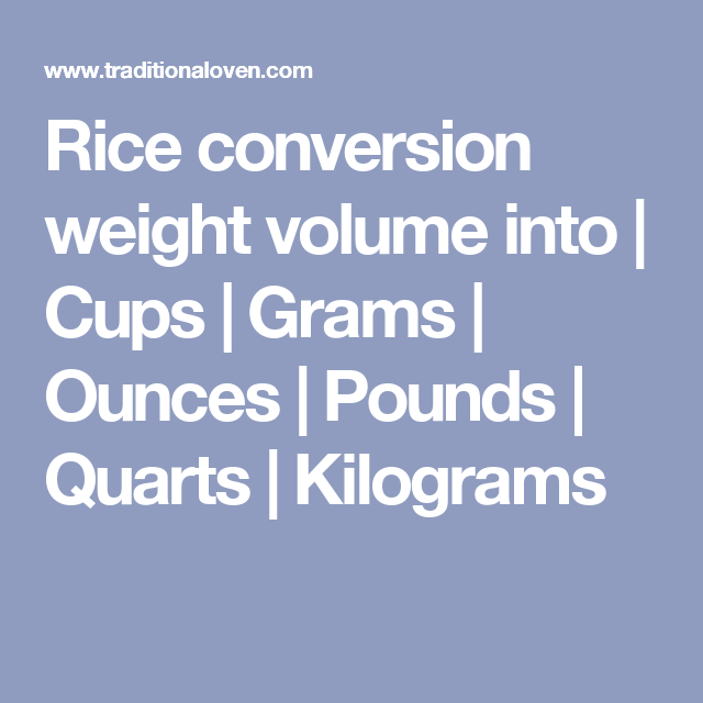 Rice Conversion Weight Volume Into Cups Grams Ounces Pounds Quarts