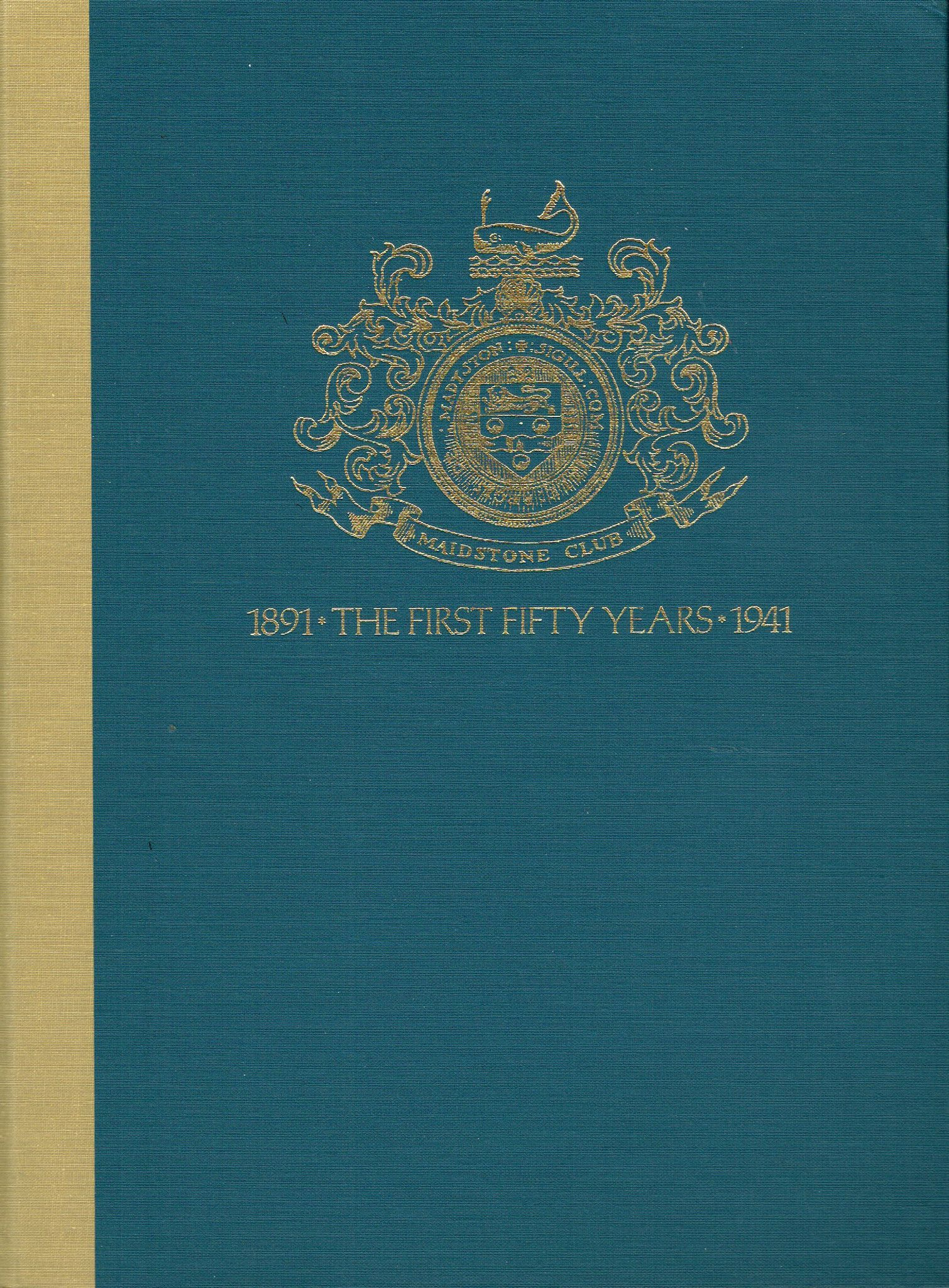 Maidstone Club: The First and Second Fifty Years 1891-1941/ 1941-1991