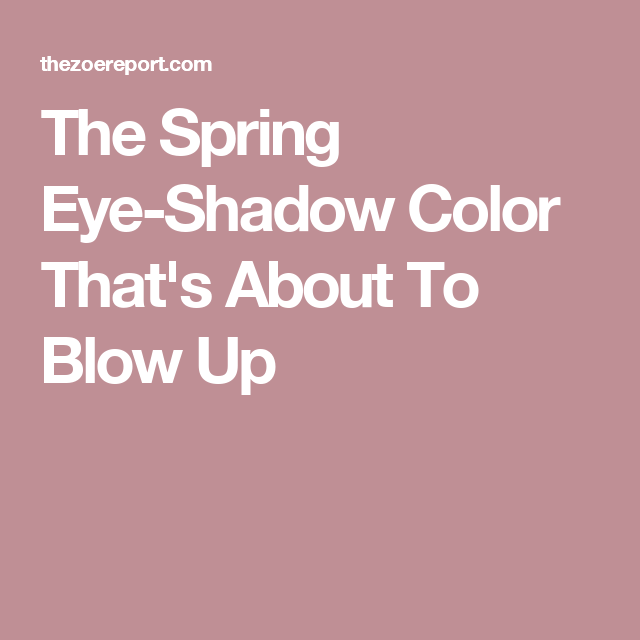 The Spring Eye-Shadow Color That's About To Blow Up
