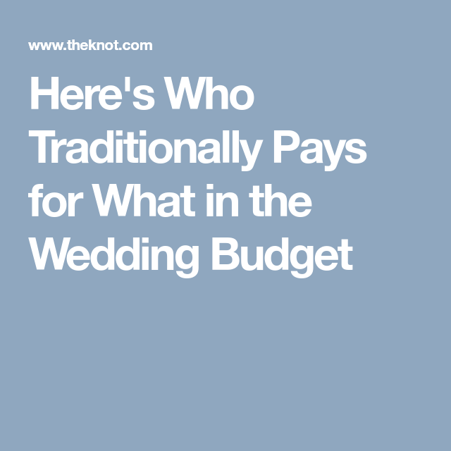 Here S Who Traditionally Pays For What In The Wedding Budget Budget Wedding Wedding Who Pays Wedding Dress Cost