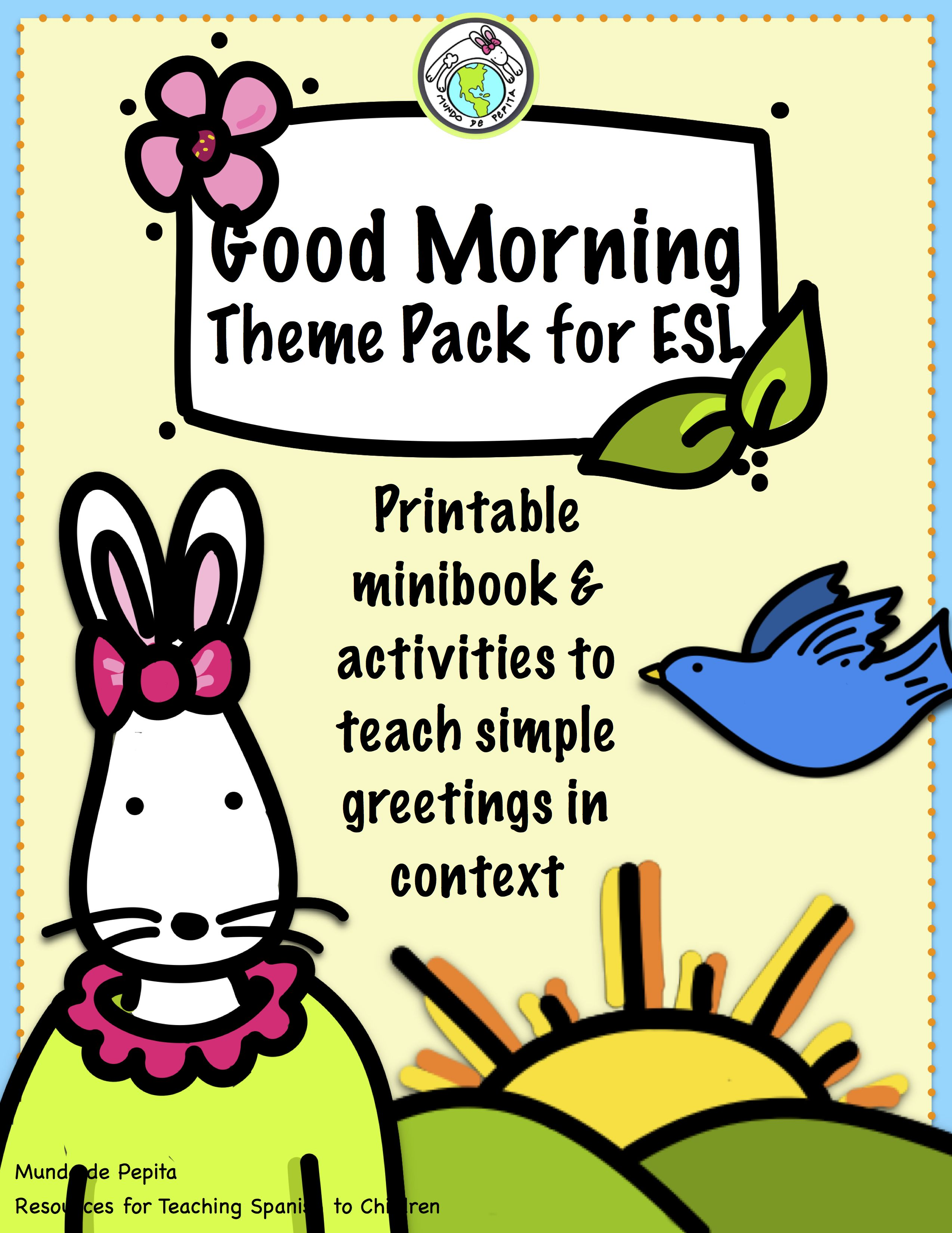 Good Morning Greetings Theme Pack For Esl Ell Learners Includes A Mini Book Story Cards Activities Ga Spanish Lessons For Kids Learning Spanish Mini Books