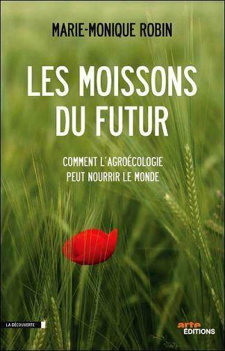 """Les moissons du futur est un documentaire réalisé par Marie-Monique Robin (""""Le Monde selon Monsanto"""" et """"Notre poison quotidien"""") diffusé le 16 octobre 2012. Ce doc nous montre comment de nombreux agriculteurs à travers le monde réussissent à vivre de leurs récoltes sans pesticides."""