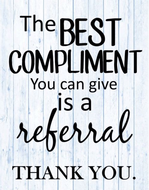 The best compliment is a referral!