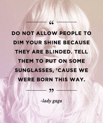 cf91539d984cc Shine Lady Gaga Quotes, Journal Quotes, Confidence Building, Inspire  Others, Queens,