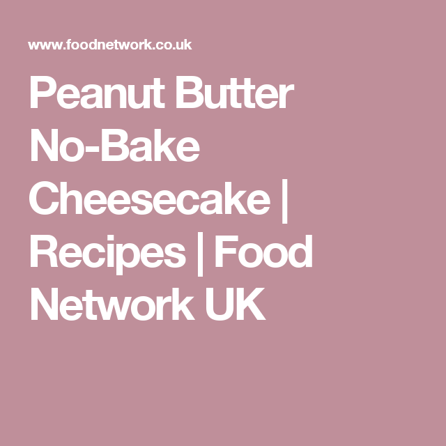 Peanut Butter No-Bake Cheesecake | Recipes | Food Network UK