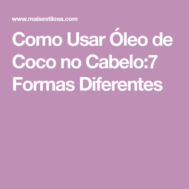 Como Usar Óleo de Coco no Cabelo:7 Formas Diferentes