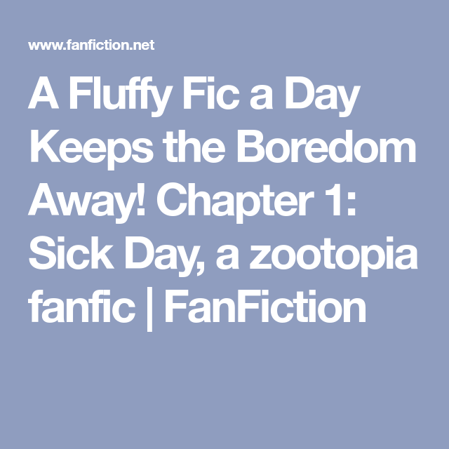 A Fluffy Fic a Day Keeps the Boredom Away! Chapter 1: Sick Day, a