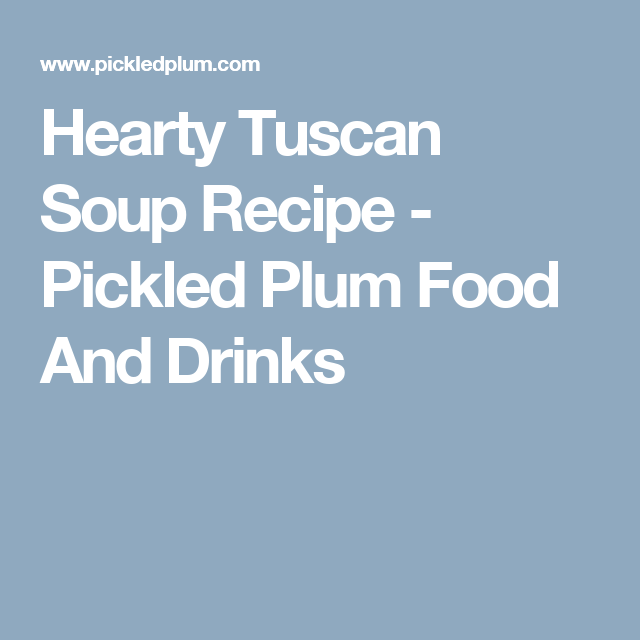 Hearty Tuscan Soup Recipe - Pickled Plum Food And Drinks