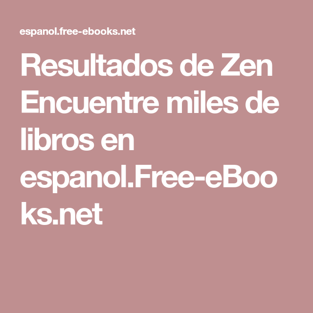 Resultados De Zen Encuentre Miles De Libros En Espanol Free Ebooks Net Libros En Espanol Guías Espirituales Descargar Libros Gratis