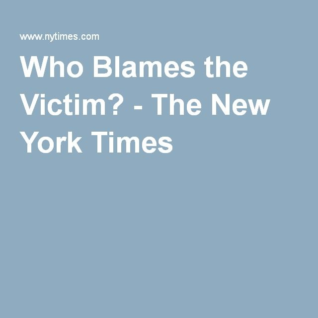 Who Blames the Victim? - The New York Times