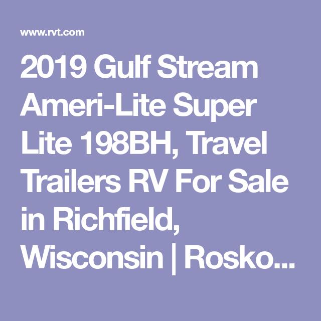 2019 Gulf Stream Ameri Lite Super Lite 198bh Travel Trailers Rv For Sale In Richfield Wisconsin Roskopf S R Travel Trailer Used Travel Trailers Rv For Sale
