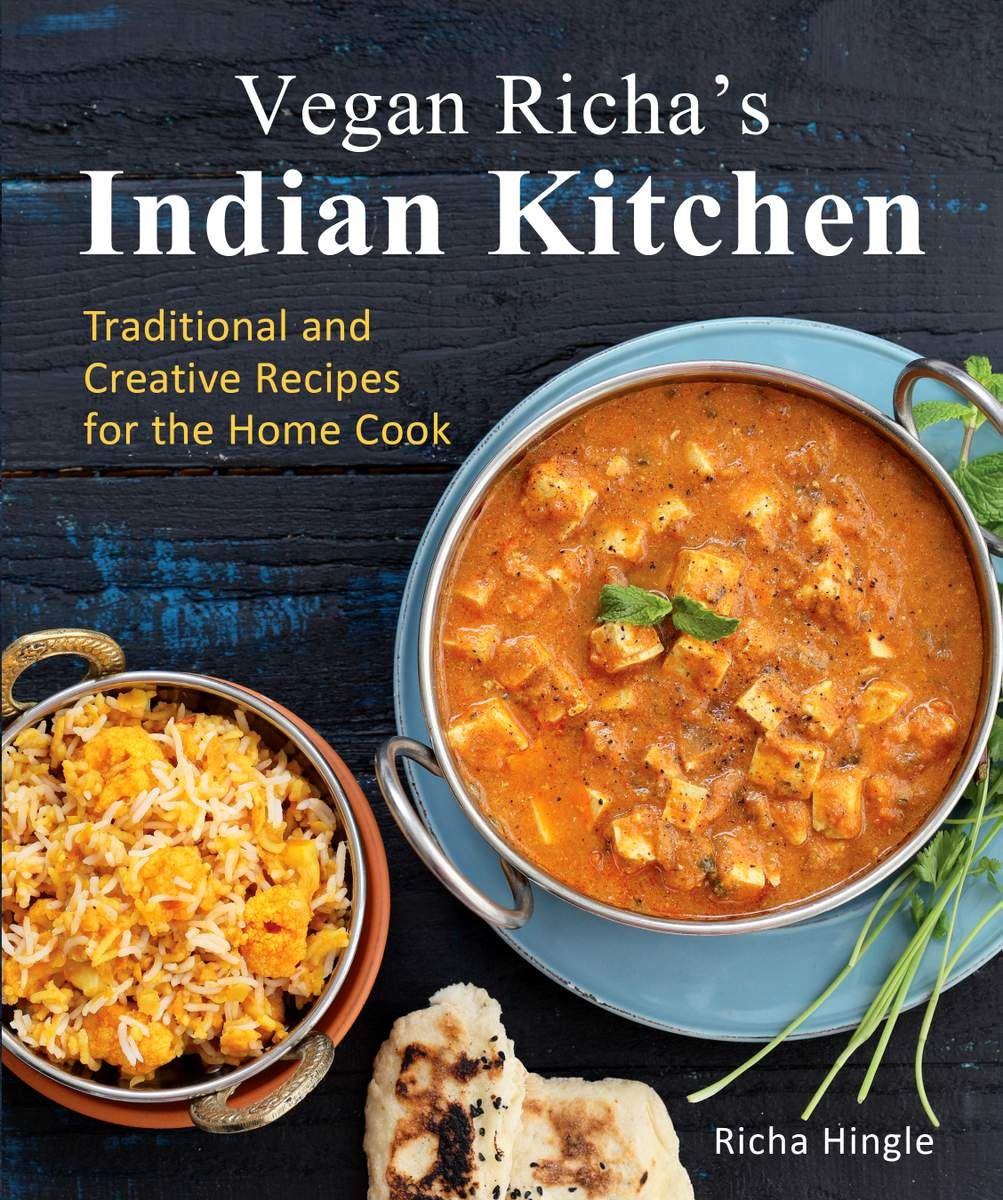 Vegan Richa S Indian Kitchen Traditional And Creative Recipes For