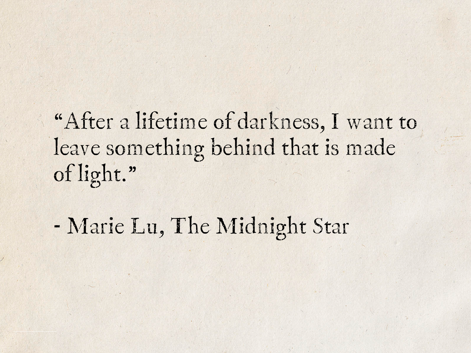 """""""After a lifetime of darkness, I want to leave something behind that is made of light."""" - Marie Lu, The Midnight Star (The Young Elites series) #quotes #fantasy #books #MarieLu #TheYoungElites"""