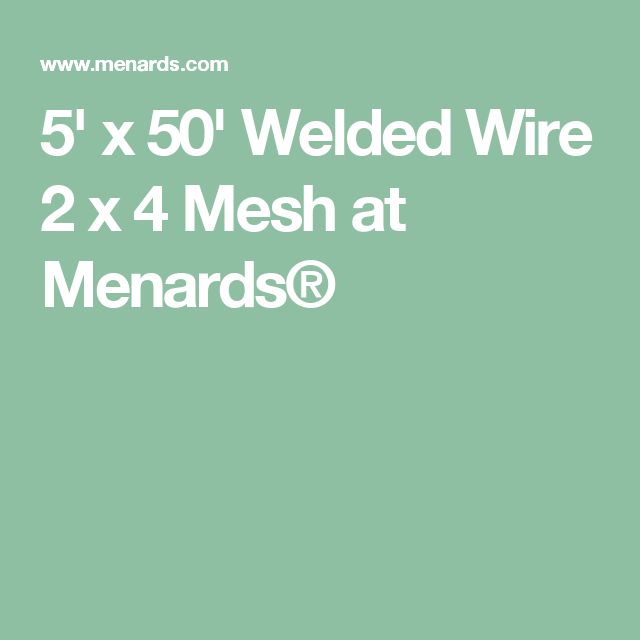 5\' x 50\' Welded Wire 2 x 4 Mesh at Menards® | projects | Pinterest