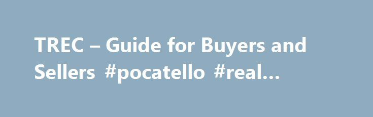 TREC u2013 Guide for Buyers and Sellers #pocatello #real #estate   - offer to purchase real estate form