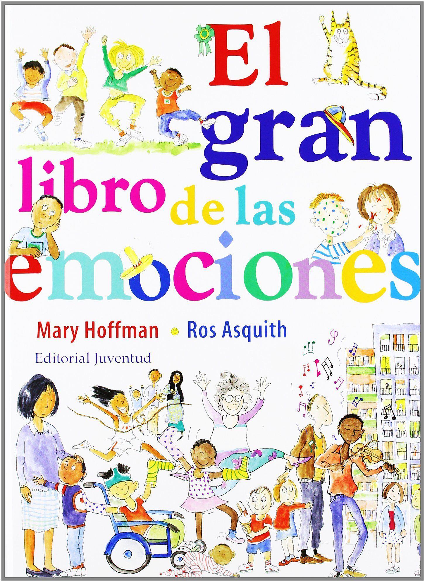 El Gran Libro De Las Emociones Mary Hoffman Ros Asquith 9788426139542 Emociones Inteligencia Emocional Para Niños Libros De Inteligencia Emocional