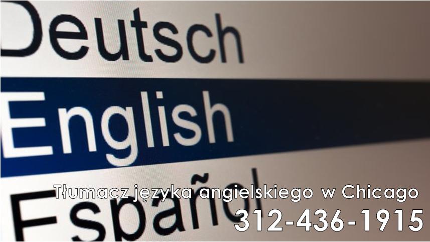 Tłumacz języka angielskiego oferuje swoje usługi w zakresie tłumaczenia ustnego w językach polskim i angielskim na terenie Chicago i przedmieść. Tłumaczenia w urzędach, biurach, szpitalach, sądach.ZAWSZE PROFESJONALNY! ZAWSZE RZETELNY! 312-436-1915