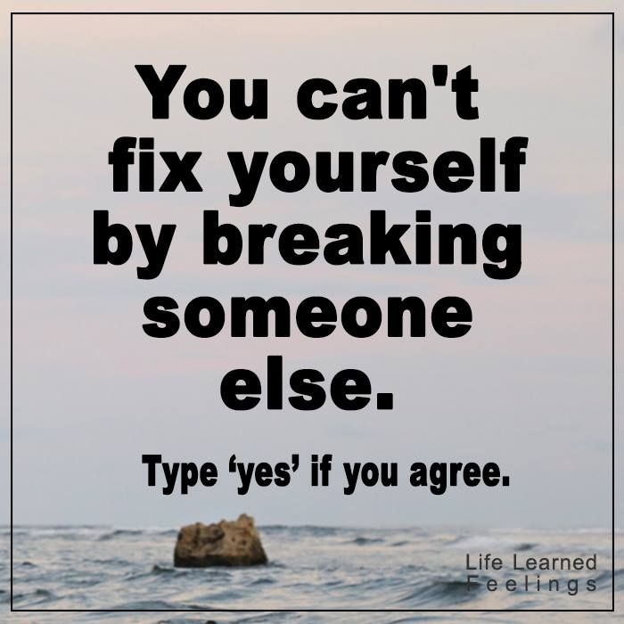 Great Love Quotes You Can't Fix Yourself By Breaking Someone Else Magnificent Great Love Quotes