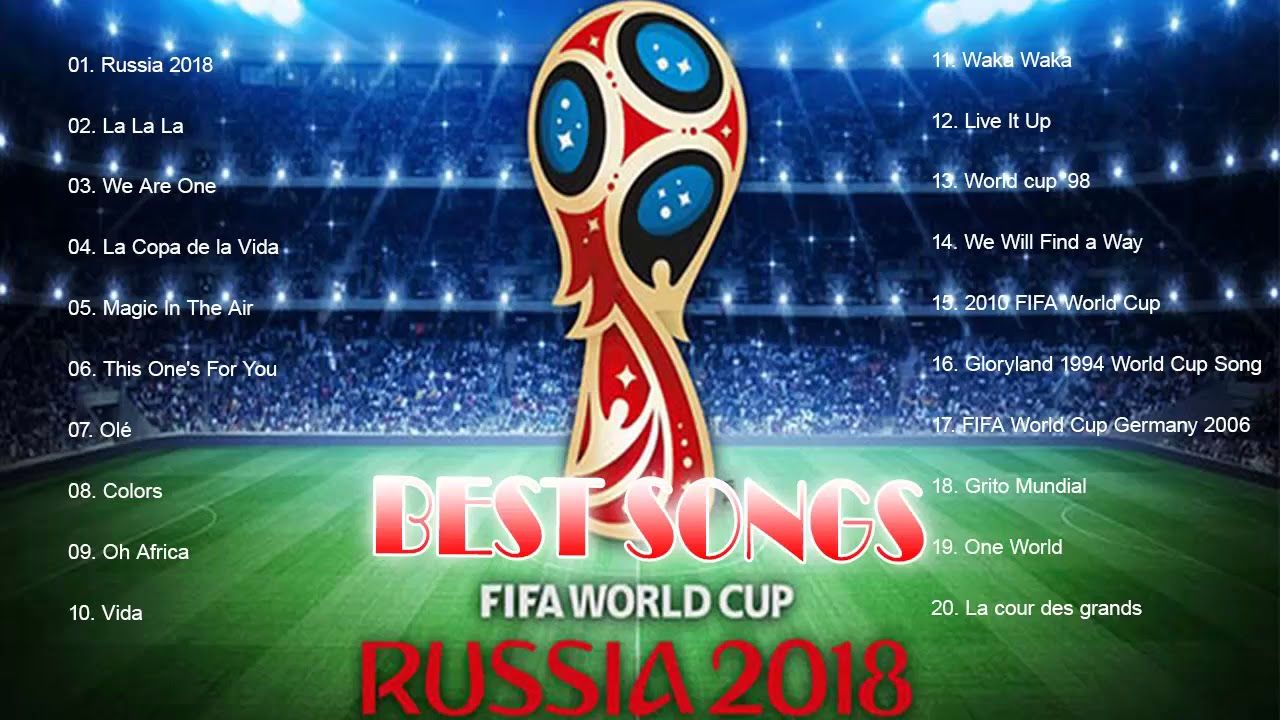 The Best Songs Of Fifa World Cup 2018 Rusia Best Songs Of Fifa World C World Cup Song World Cup Russia World Cup