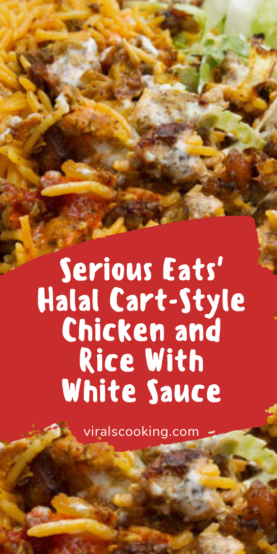 Serious Eats Halal Cart Style Chicken And Rice With White Sauce White Sauce Recipes Halal Recipes Serious Eats