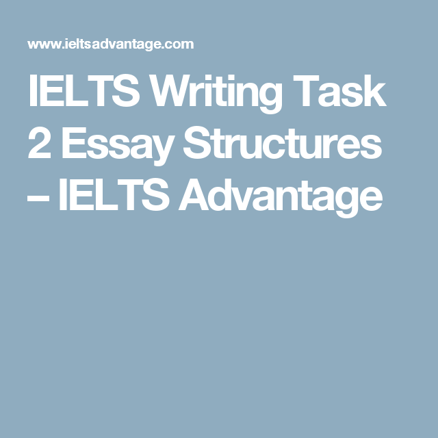 ielts writing task essay structures ielts advantage ielts ielts writing task 2 essay structures ielts advantage