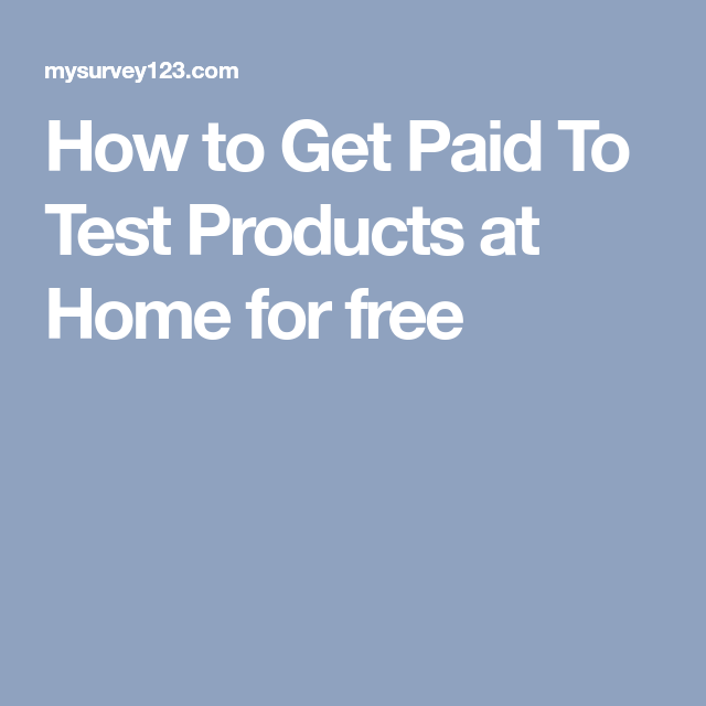 Paid to test products at home