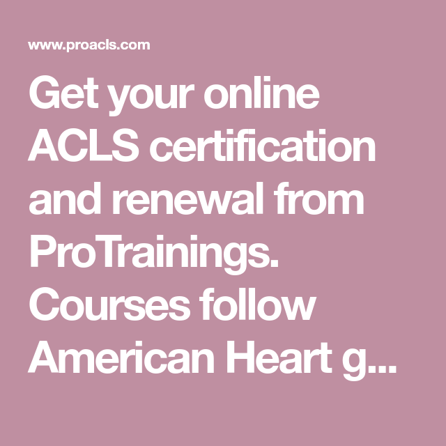 Get Your Online Acls Certification And Renewal From Protrainings