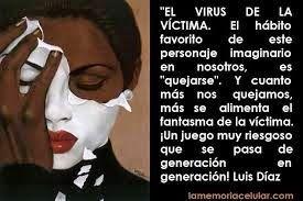 YO PUEDO, YO SOY: EL VIRUS DE LA VICTIMA = QUEJARSE