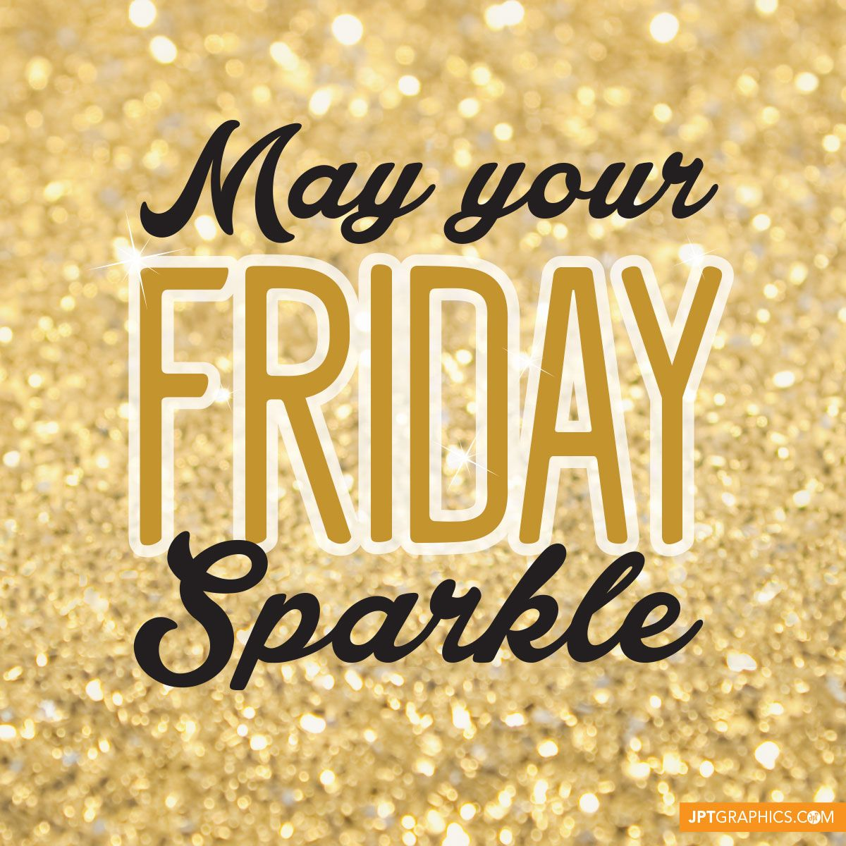 May Your Friday Sparkle! #friday #sparkle #jptgraphics