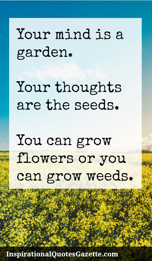 Inspirational Thoughts About Life Custom Your Mind Is A Gardenyour Thoughts Are The Seedsyou Can Grow