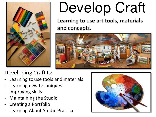 Develop Craft Learning to use art tools, materials and concepts. Developing Craft Is: - Learning to use tools and material...