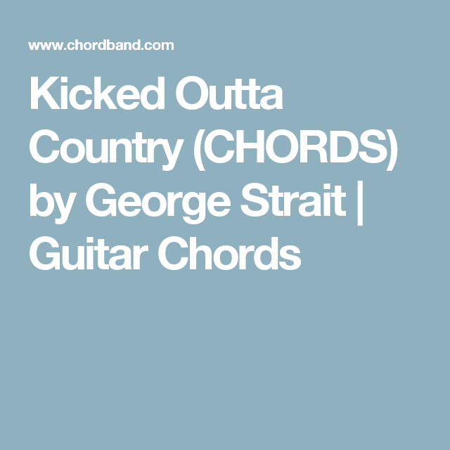 Kicked Outta Country Chords By George Strait Guitar Chords